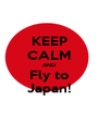KEEP CALM AND Fly to Japan! - Personalised Poster A1 size