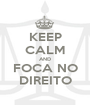 KEEP CALM AND FOCA NO DIREITO - Personalised Poster A1 size