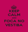 KEEP CALM AND FOCA NO VESTIBA - Personalised Poster A1 size