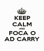 KEEP CALM AND FOCA O AD CARRY - Personalised Poster A1 size