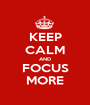 KEEP CALM AND FOCUS MORE - Personalised Poster A1 size