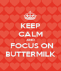 KEEP CALM AND  FOCUS ON BUTTERMILK - Personalised Poster A1 size