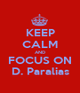 KEEP CALM AND FOCUS ON D. Paralias - Personalised Poster A1 size