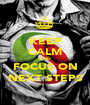 KEEP CALM AND FOCUS ON NEXT STEPS - Personalised Poster A1 size