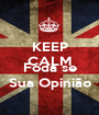 KEEP CALM AND Foda se Sua Opinião - Personalised Poster A1 size