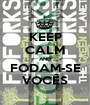 KEEP CALM AND FODAM-SE VOCÊS - Personalised Poster A1 size