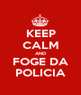 KEEP CALM AND FOGE DA POLICIA - Personalised Poster A1 size