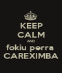 KEEP CALM AND fokiu perra  CAREXIMBA - Personalised Poster A1 size