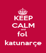 KEEP CALM and fol  katunarçe - Personalised Poster A1 size