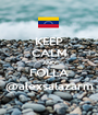 KEEP CALM AND FOLLA @alexsalazarm - Personalised Poster A1 size