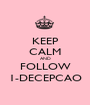 KEEP CALM AND FOLLOW 1-DECEPCAO - Personalised Poster A1 size
