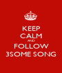 KEEP CALM AND FOLLOW 3SOME SONG - Personalised Poster A1 size