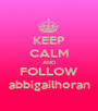 KEEP CALM AND FOLLOW abbigailhoran - Personalised Poster A1 size