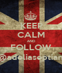 KEEP CALM AND FOLLOW @adeliaseptiani - Personalised Poster A1 size