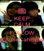 KEEP CALM AND FOLLOW @AdheCahcipari - Personalised Poster A1 size