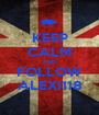 KEEP CALM AND FOLLOW ALEXI118 - Personalised Poster A1 size