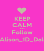 KEEP CALM AND Follow @Alison_1D_Daley - Personalised Poster A1 size