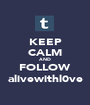 KEEP CALM AND FOLLOW alivewithl0ve - Personalised Poster A1 size