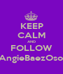 KEEP CALM AND FOLLOW @AngieBaezOsorio - Personalised Poster A1 size