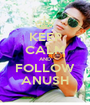 KEEP CALM AND FOLLOW ANUSH - Personalised Poster A1 size