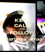 KEEP CALM AND FOLLOW @ariyqa_airaa - Personalised Poster A1 size