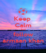 Keep  Calm And follow armaan khan - Personalised Poster A1 size