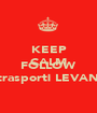 KEEP CALM AND FOLLOW autotrasporti LEVANTESI - Personalised Poster A1 size