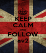 KEEP CALM AND FOLLOW av2 - Personalised Poster A1 size