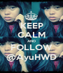 KEEP CALM AND FOLLOW @AyuHWD - Personalised Poster A1 size