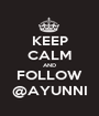 KEEP CALM AND FOLLOW @AYUNNI - Personalised Poster A1 size