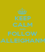 KEEP CALM AND FOLLOW @BALLEIGHANMAN - Personalised Poster A1 size