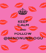KEEP CALM AND FOLLOW @BENONUNBLOGU - Personalised Poster A1 size