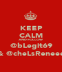 KEEP CALM AND FOLLOW @bLegit69 & @cheLsReneee - Personalised Poster A1 size
