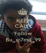 KEEP CALM AND Follow Bu_m7md_99 - Personalised Poster A1 size