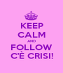 KEEP CALM AND FOLLOW C'È CRISI! - Personalised Poster A1 size