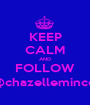 KEEP CALM AND FOLLOW @chazellemincel - Personalised Poster A1 size