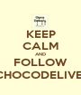 KEEP CALM AND FOLLOW @CHOCODELIVERY - Personalised Poster A1 size