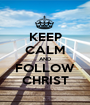 KEEP CALM AND FOLLOW CHRIST - Personalised Poster A1 size