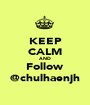 KEEP CALM AND Follow @chulhaenjh - Personalised Poster A1 size