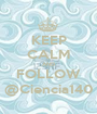 KEEP CALM AND FOLLOW @Ciencia140 - Personalised Poster A1 size