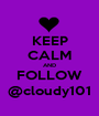 KEEP CALM AND FOLLOW @cloudy101 - Personalised Poster A1 size