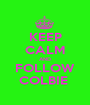 KEEP CALM AND FOLLOW COLBIE  - Personalised Poster A1 size