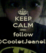 KEEP CALM AND follow @CooletJeanelle - Personalised Poster A1 size