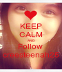KEEP CALM AND Follow  creesteenah25 - Personalised Poster A1 size