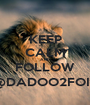 KEEP CALM AND FOLLOW @DADOO2FOIS - Personalised Poster A1 size