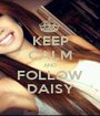 KEEP CALM AND FOLLOW DAISY - Personalised Poster A1 size
