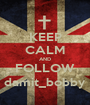KEEP CALM AND FOLLOW damit_bobby - Personalised Poster A1 size