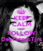 KEEP CALM AND FOLLOW DayratorsTjrs - Personalised Poster A1 size