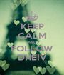 KEEP CALM AND FOLLOW DHEIV - Personalised Poster A1 size