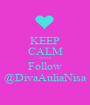 KEEP CALM AND Follow @DivaAuliaNisa - Personalised Poster A1 size